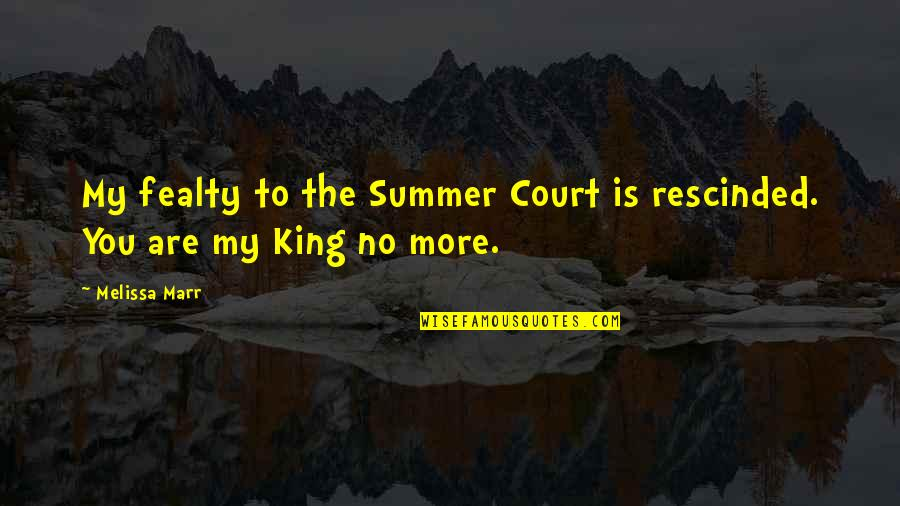 Keenan Quotes By Melissa Marr: My fealty to the Summer Court is rescinded.