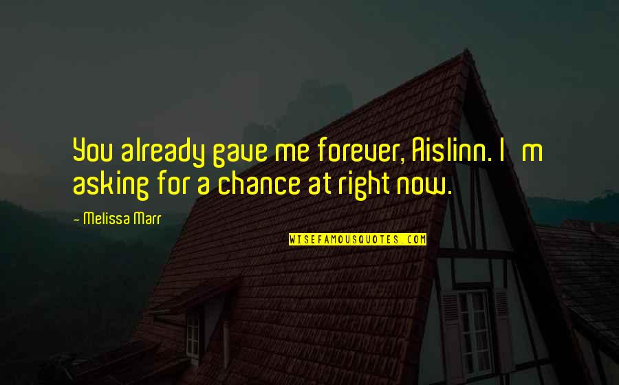 Keenan Quotes By Melissa Marr: You already gave me forever, Aislinn. I'm asking