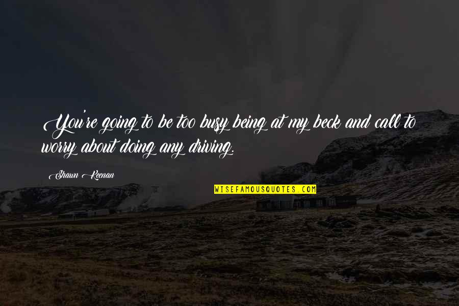 Keenan Quotes By Shawn Keenan: You're going to be too busy being at