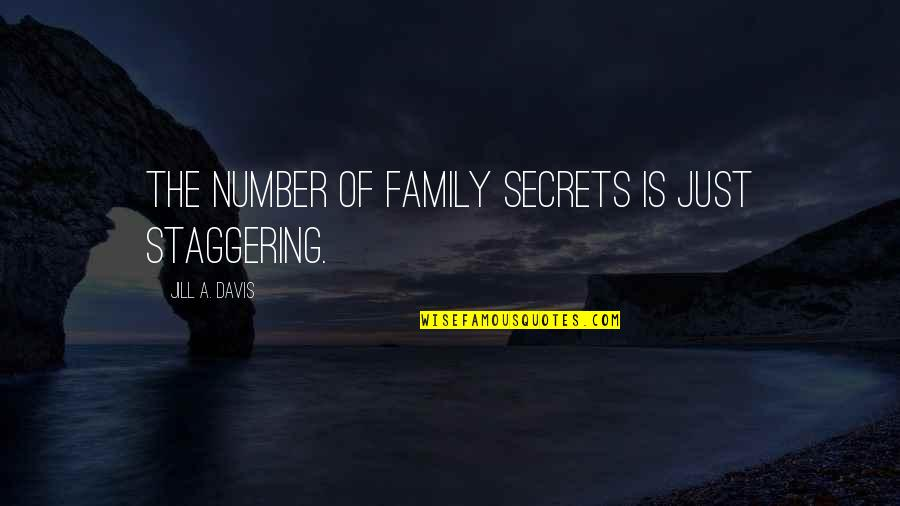 Keep Calm And Trust God Quotes By Jill A. Davis: The number of family secrets is just staggering.