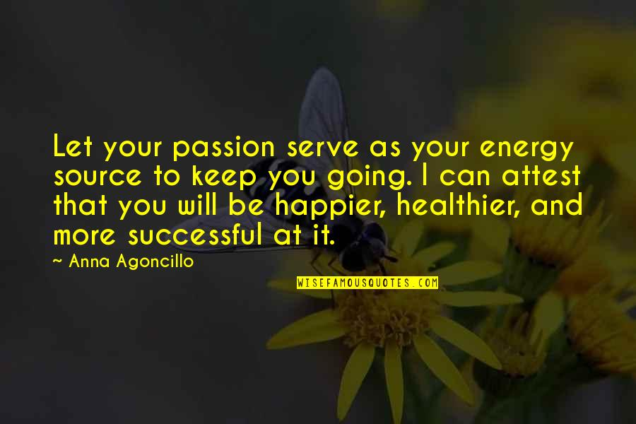 Keep Going Success Quotes By Anna Agoncillo: Let your passion serve as your energy source