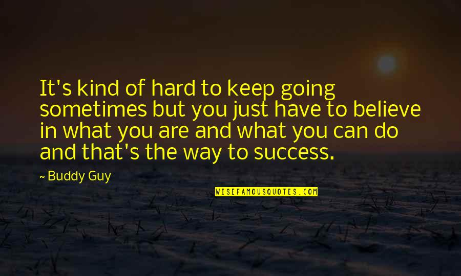 Keep Going Success Quotes By Buddy Guy: It's kind of hard to keep going sometimes