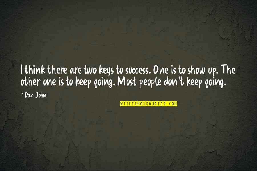 Keep Going Success Quotes By Dan John: I think there are two keys to success.