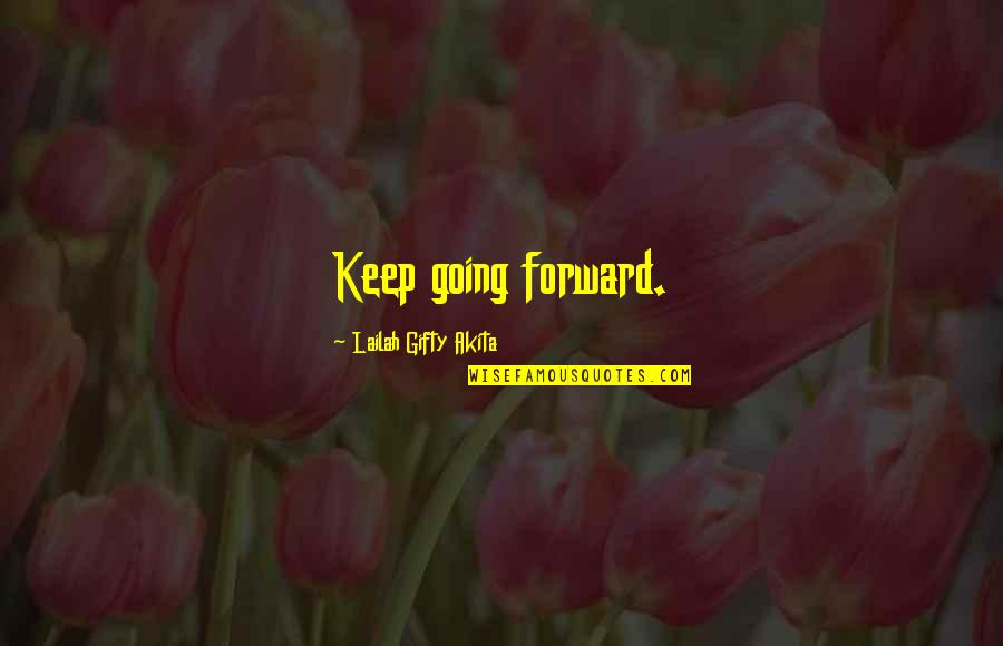 Keep Going Success Quotes By Lailah Gifty Akita: Keep going forward.