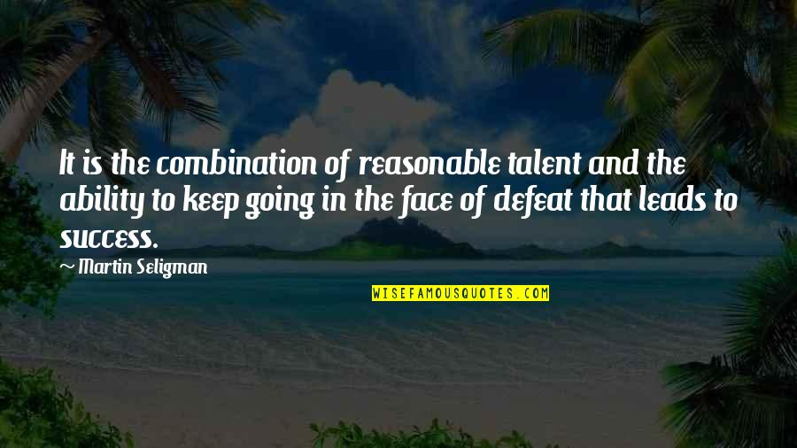 Keep Going Success Quotes By Martin Seligman: It is the combination of reasonable talent and