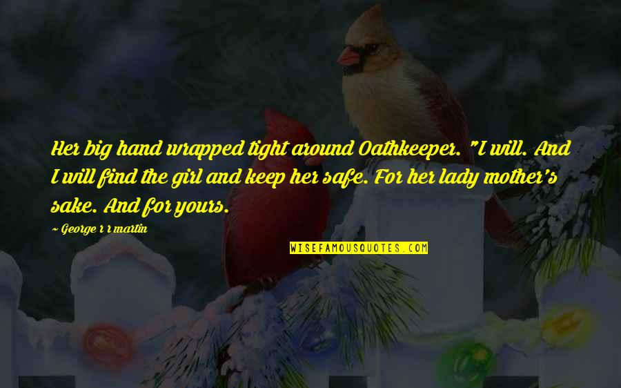 "Keep Her Safe Quotes By George R R Martin: Her big hand wrapped tight around Oathkeeper. ""I"