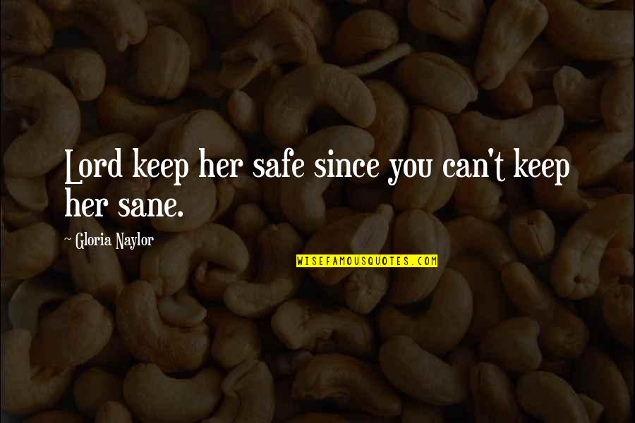 Keep Her Safe Quotes By Gloria Naylor: Lord keep her safe since you can't keep