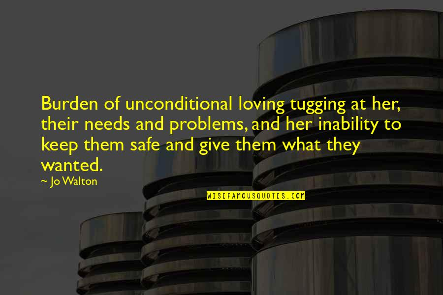 Keep Her Safe Quotes By Jo Walton: Burden of unconditional loving tugging at her, their