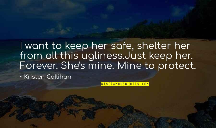 Keep Her Safe Quotes By Kristen Callihan: I want to keep her safe, shelter her
