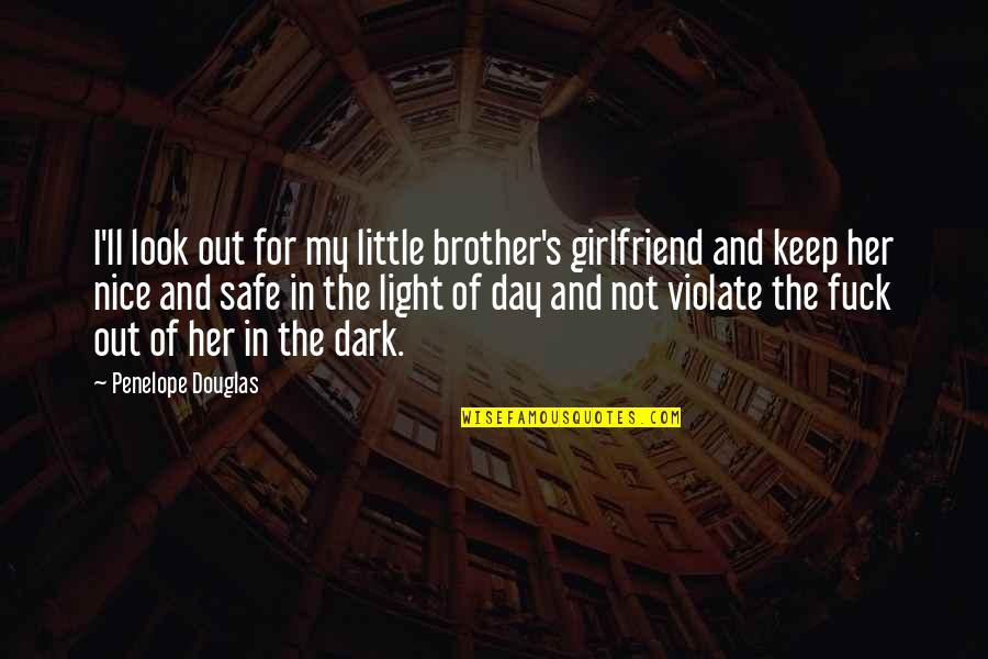 Keep Her Safe Quotes By Penelope Douglas: I'll look out for my little brother's girlfriend