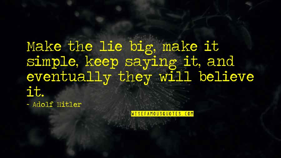 Keep It Simple Quotes By Adolf Hitler: Make the lie big, make it simple, keep