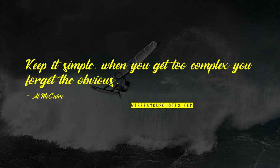 Keep It Simple Quotes By Al McGuire: Keep it simple, when you get too complex