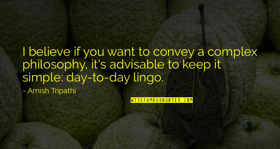 Keep It Simple Quotes By Amish Tripathi: I believe if you want to convey a