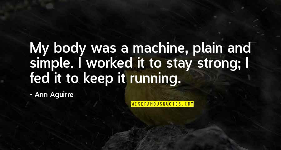 Keep It Simple Quotes By Ann Aguirre: My body was a machine, plain and simple.