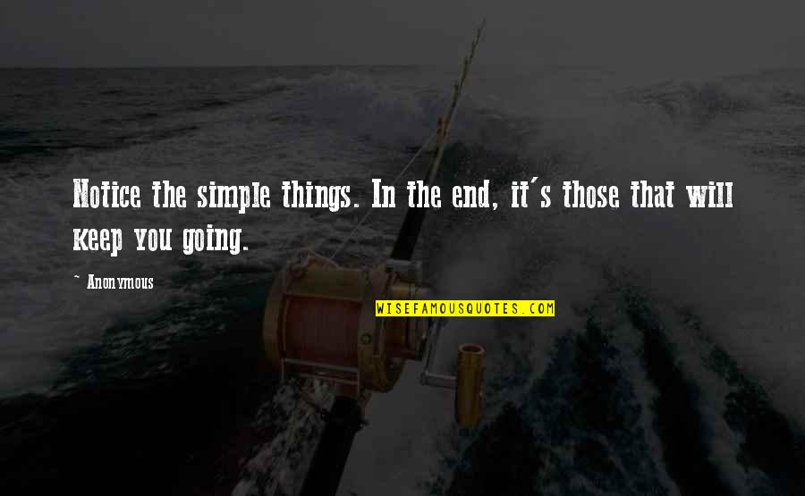 Keep It Simple Quotes By Anonymous: Notice the simple things. In the end, it's