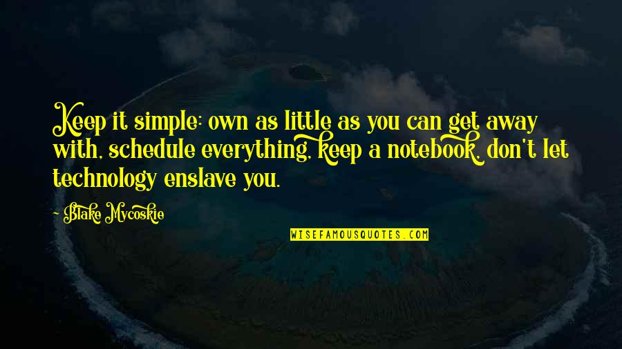 Keep It Simple Quotes By Blake Mycoskie: Keep it simple: own as little as you