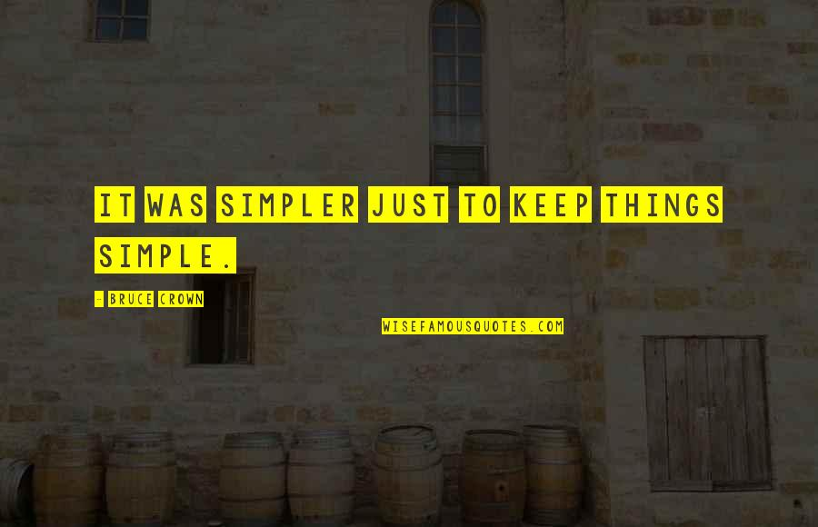Keep It Simple Quotes By Bruce Crown: It was simpler just to keep things simple.