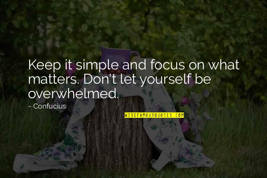 Keep It Simple Quotes By Confucius: Keep it simple and focus on what matters.