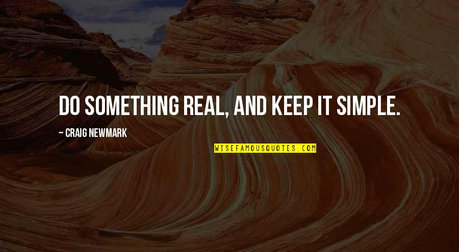 Keep It Simple Quotes By Craig Newmark: Do something real, and keep it simple.