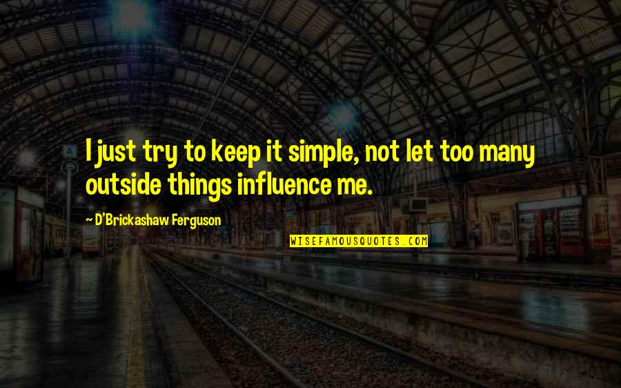 Keep It Simple Quotes By D'Brickashaw Ferguson: I just try to keep it simple, not