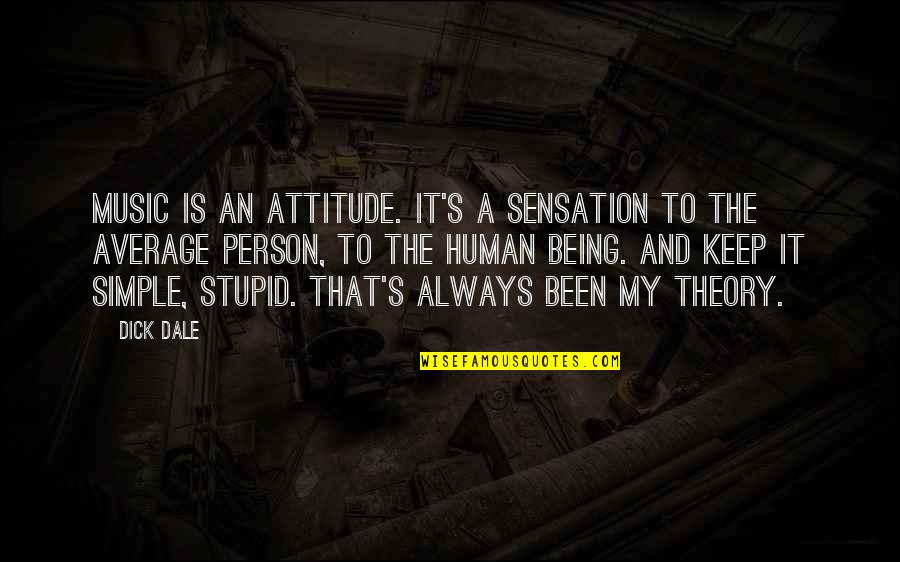 Keep It Simple Quotes By Dick Dale: Music is an attitude. It's a sensation to