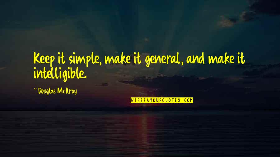 Keep It Simple Quotes By Douglas McIlroy: Keep it simple, make it general, and make