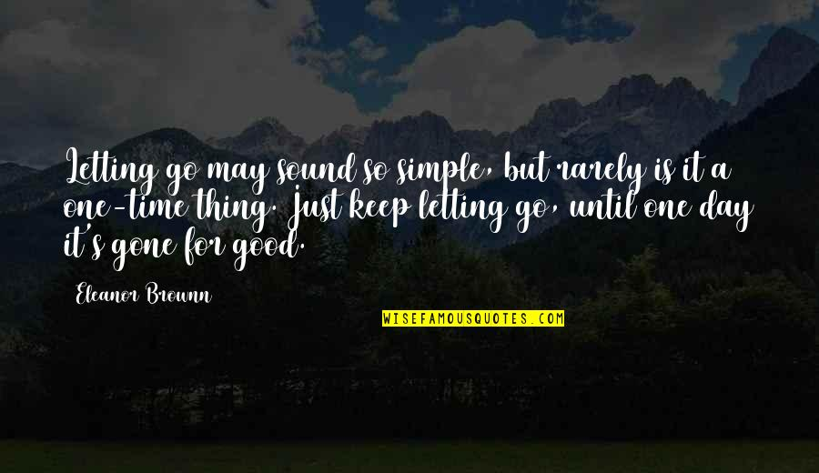 Keep It Simple Quotes By Eleanor Brownn: Letting go may sound so simple, but rarely