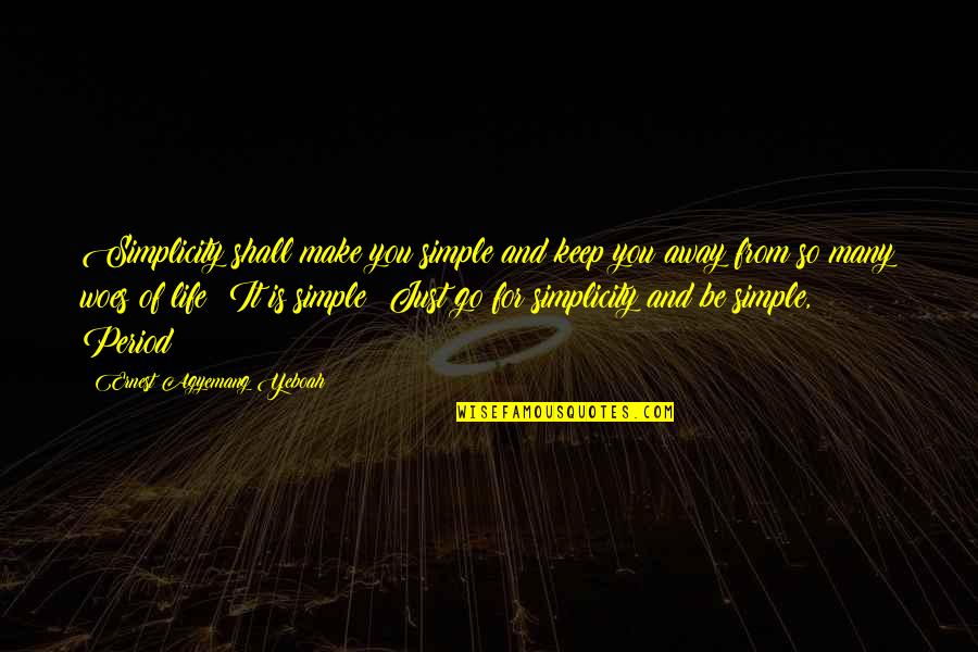 Keep It Simple Quotes By Ernest Agyemang Yeboah: Simplicity shall make you simple and keep you