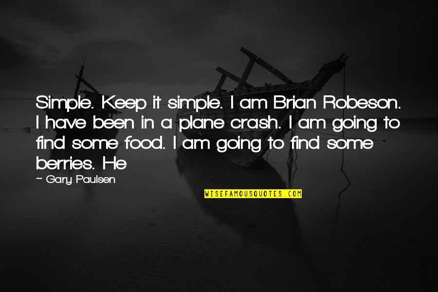 Keep It Simple Quotes By Gary Paulsen: Simple. Keep it simple. I am Brian Robeson.
