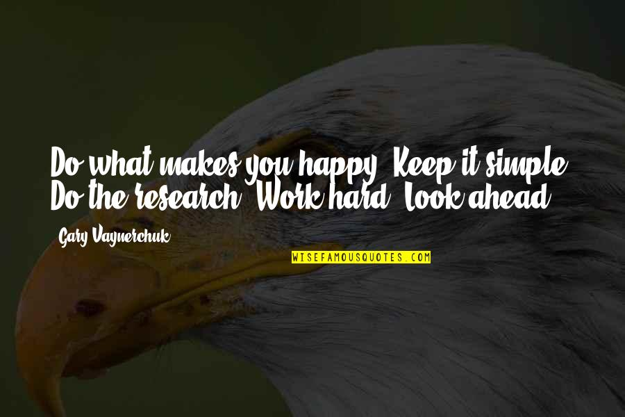 Keep It Simple Quotes By Gary Vaynerchuk: Do what makes you happy. Keep it simple.