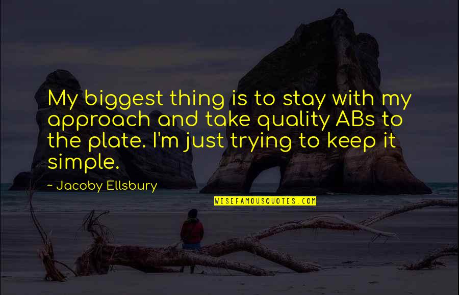 Keep It Simple Quotes By Jacoby Ellsbury: My biggest thing is to stay with my