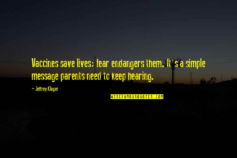 Keep It Simple Quotes By Jeffrey Kluger: Vaccines save lives; fear endangers them. It's a