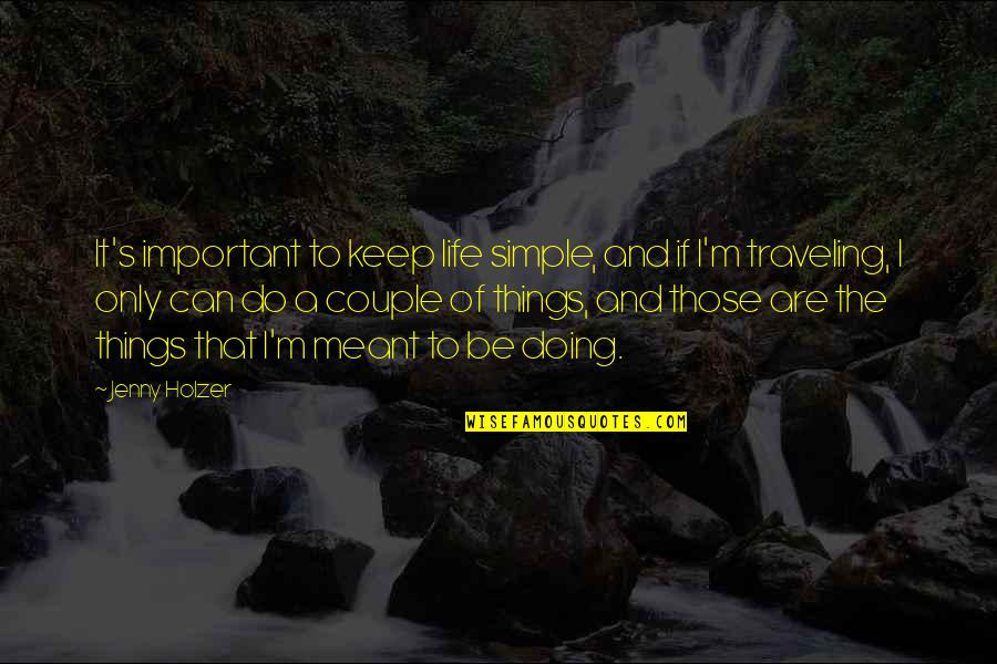 Keep It Simple Quotes By Jenny Holzer: It's important to keep life simple, and if