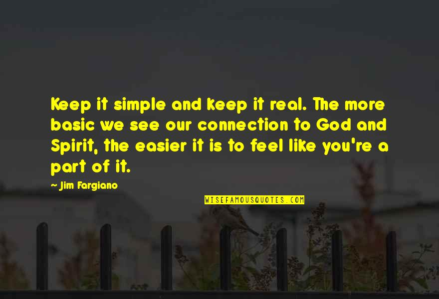 Keep It Simple Quotes By Jim Fargiano: Keep it simple and keep it real. The