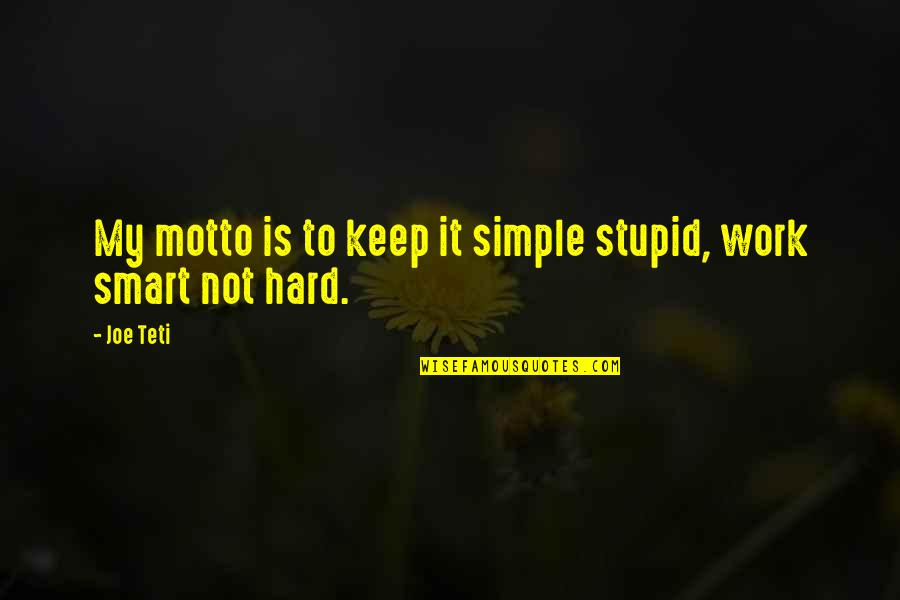 Keep It Simple Quotes By Joe Teti: My motto is to keep it simple stupid,