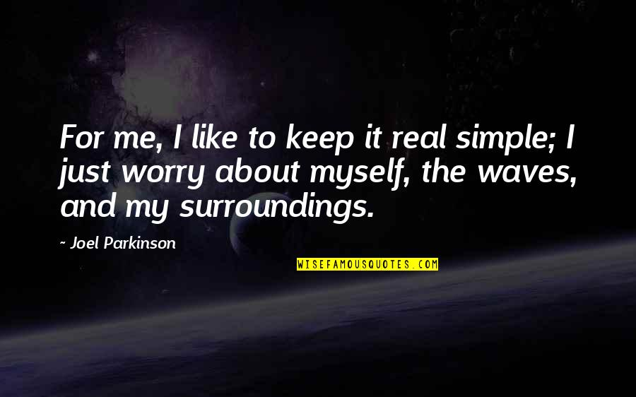 Keep It Simple Quotes By Joel Parkinson: For me, I like to keep it real