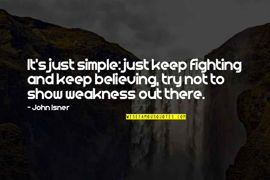 Keep It Simple Quotes By John Isner: It's just simple: just keep fighting and keep