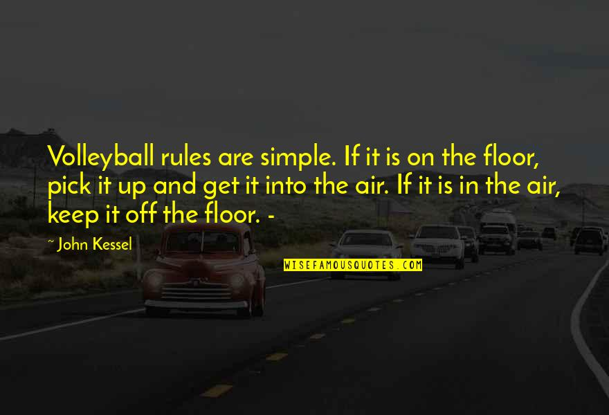 Keep It Simple Quotes By John Kessel: Volleyball rules are simple. If it is on