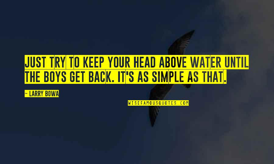 Keep It Simple Quotes By Larry Bowa: Just try to keep your head above water