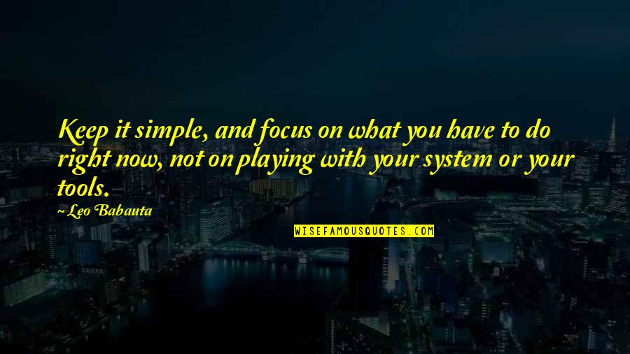 Keep It Simple Quotes By Leo Babauta: Keep it simple, and focus on what you