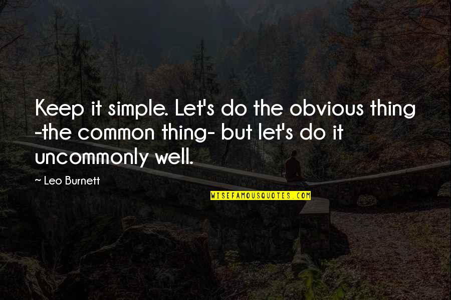 Keep It Simple Quotes By Leo Burnett: Keep it simple. Let's do the obvious thing