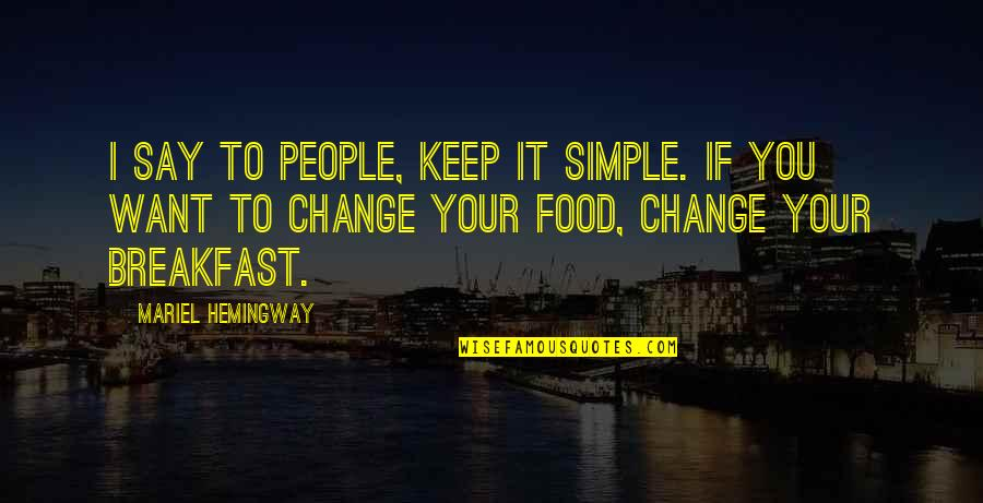 Keep It Simple Quotes By Mariel Hemingway: I say to people, keep it simple. If