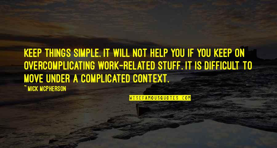 Keep It Simple Quotes By Mick McPherson: Keep things simple. It will not help you