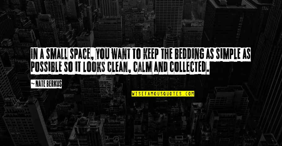 Keep It Simple Quotes By Nate Berkus: In a small space, you want to keep