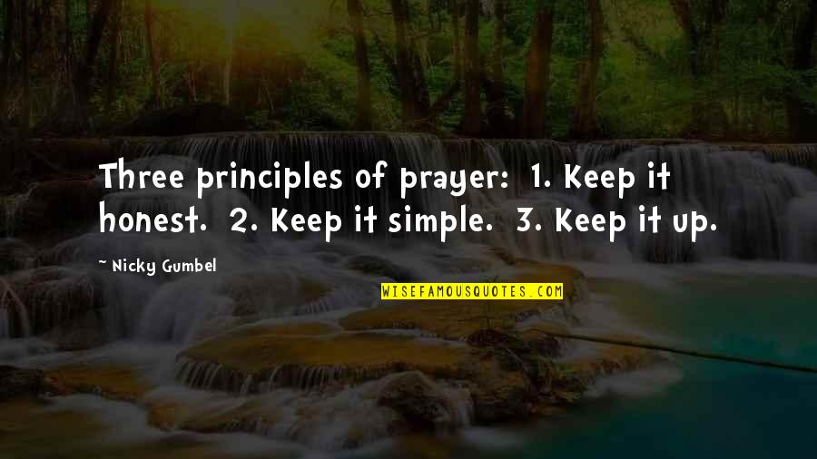 Keep It Simple Quotes By Nicky Gumbel: Three principles of prayer: 1. Keep it honest.