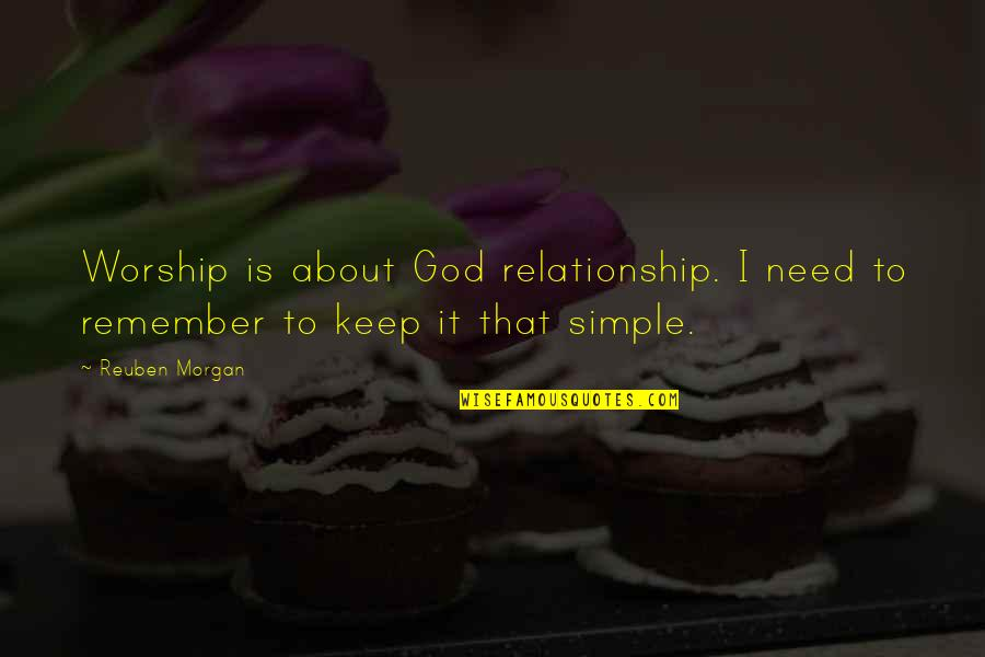 Keep It Simple Quotes By Reuben Morgan: Worship is about God relationship. I need to