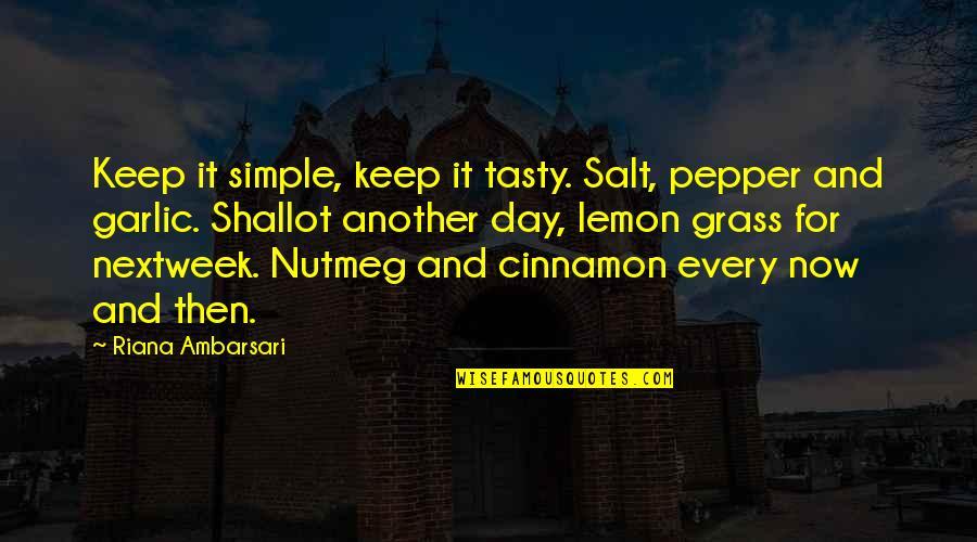Keep It Simple Quotes By Riana Ambarsari: Keep it simple, keep it tasty. Salt, pepper