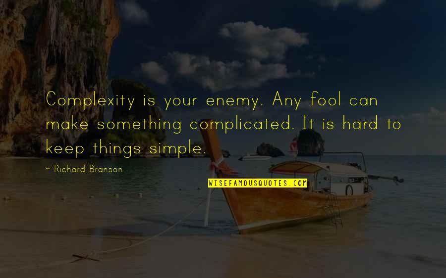Keep It Simple Quotes By Richard Branson: Complexity is your enemy. Any fool can make