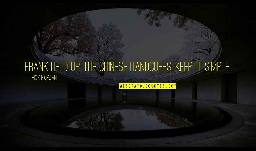 Keep It Simple Quotes By Rick Riordan: Frank held up the Chinese handcuffs. Keep it