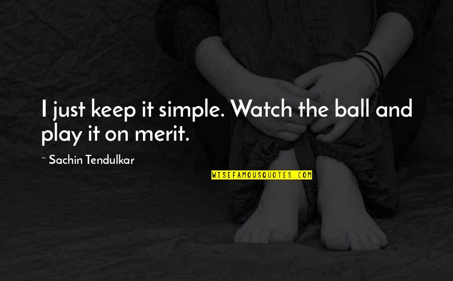 Keep It Simple Quotes By Sachin Tendulkar: I just keep it simple. Watch the ball
